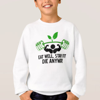 eat well, stay fit die anyway, lifting fitness sweatshirt