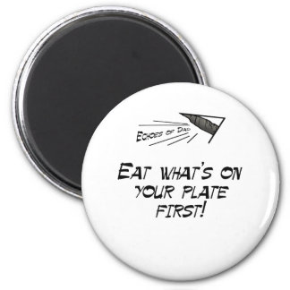 Eat what's on your plate first 2 inch round magnet