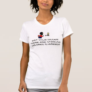 Eat your dinner! - Poverty Awareness - shirt