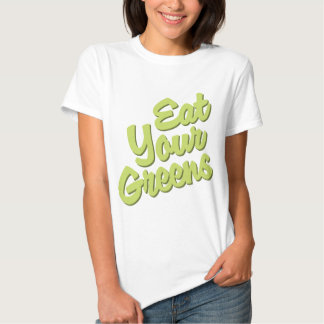 Eat Your Greens T Shirt