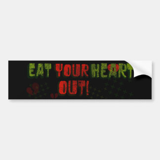 Eat your heart out bumper sticker