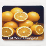 Eat Your Oranges Mouse Pad