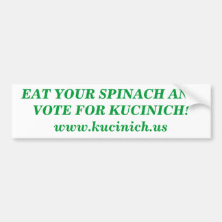 EAT YOUR SPINACH AND VOTE FOR KUCINICH! BUMPER STICKERS