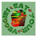 Eat Your Veggies Posters