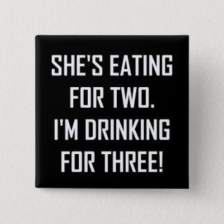 Eating For Two Drinking For Three Button