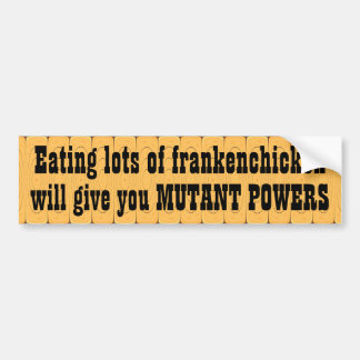 Eating lots of frankenchicken will give you ... bumper sticker