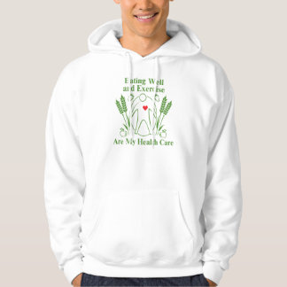 Eating Well and Exercise are My Health Care Hoodie