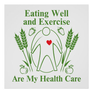 Eating Well and Exercise are My Health Care Poster