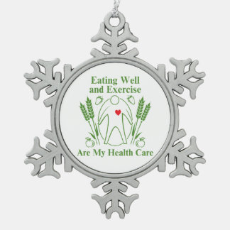 Eating Well and Exercise are My Health Care Snowflake Pewter Christmas Ornament