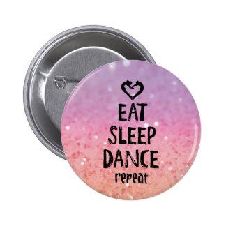 EatSleepDanceglitter.jpg Pin Redondo De 2 Pulgadas