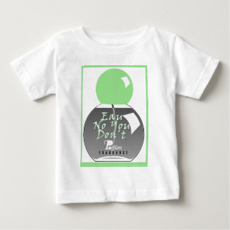 EAU NO YOU DONT BABY T-Shirt