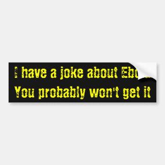 Ebola joke bumper sticker