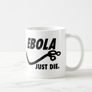 Ebola. Just Die. Coffee Mug
