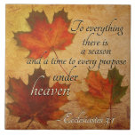 """Ecclesiastes 3:1 To everything there is a season, Ceramic Tile<br><div class=""""desc"""">Beautiful scripture ceramic tiler depicts colorful fall leaves and features Bible Verse Ecclesiastes 3:1,  To everything there is a season,  A time for every purpose under heaven.</div>"""