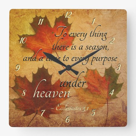 Ecclesiastes 3:1 To everything there is a season, Square Wall Clock