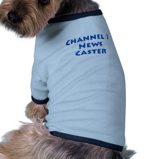 Echador de las noticias del canal 5 camisetas de mascota
