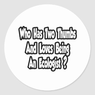 Ecologist Joke...Two Thumbs Classic Round Sticker