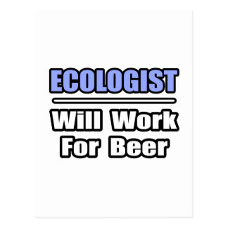 Ecologist...Will Work For Beer Postcard