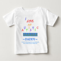 Econo-Designed - All Child's~Autistic Love~Daddy! Baby T-Shirt