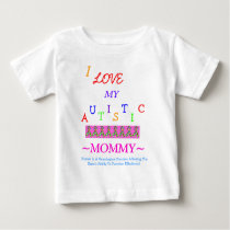 Econo-Designed - All Child's~Autistic Love~Mommy! Baby T-Shirt