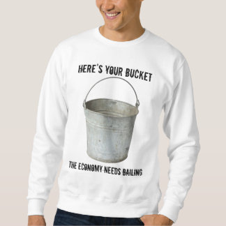 Economic Bailout Bucket Sweatshirt