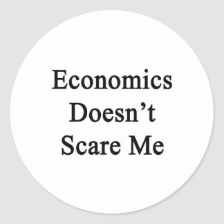 Economics Doesn't Scare Me Classic Round Sticker