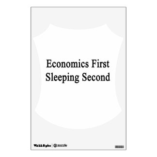 Economics First Sleeping Second Room Decal