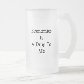 Economics Is A Drug To Me Frosted Glass Beer Mug