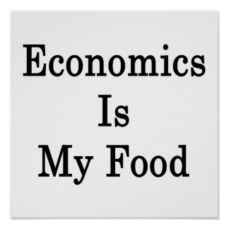 Economics Is My Food Poster
