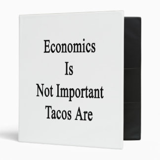 Economics Is Not Important Tacos Are Binder