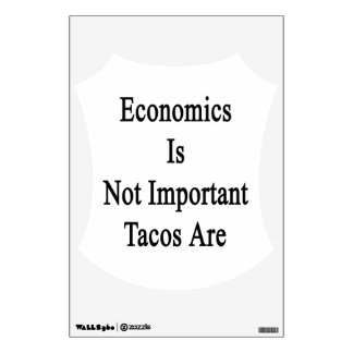 Economics Is Not Important Tacos Are Room Graphics
