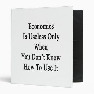 Economics Is Useless Only When You Don't Know How Binders