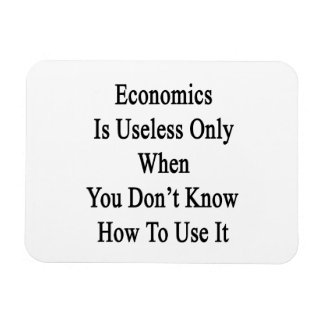 Economics Is Useless Only When You Don't Know How Rectangular Magnets