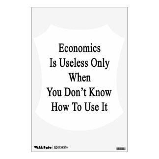 Economics Is Useless Only When You Don't Know How Room Decal