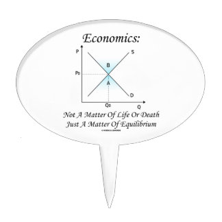 Economics Not Matter Of Life Or Death Equilibrium Cake Topper