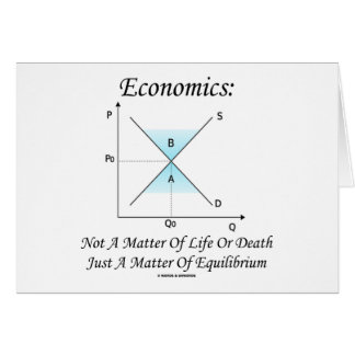 Economics Not Matter Of Life Or Death Equilibrium Greeting Card