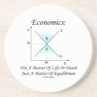 Economics Not Matter Of Life Or Death Equilibrium Beverage Coaster