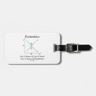 Economics Not Matter Of Life Or Death Equilibrium Tag For Bags