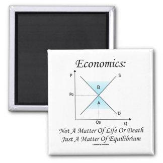 Economics Not Matter Of Life Or Death Equilibrium Magnet