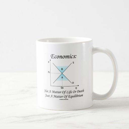 Economics Not Matter Of Life Or Death Equilibrium Coffee Mug