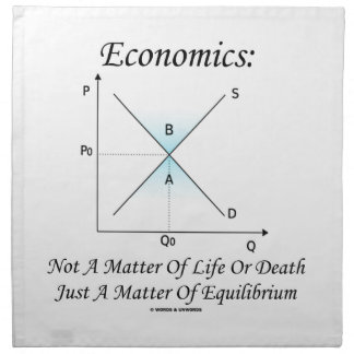 Economics Not Matter Of Life Or Death Equilibrium Printed Napkins