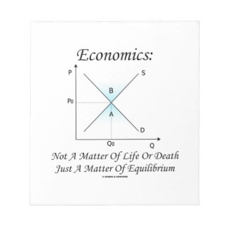 Economics Not Matter Of Life Or Death Equilibrium Memo Pads