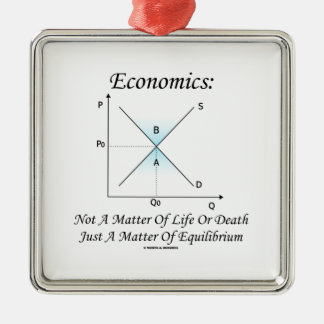 Economics Not Matter Of Life Or Death Equilibrium Square Metal Christmas Ornament