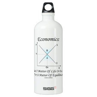 Economics Not Matter Of Life Or Death Equilibrium Water Bottle