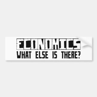 Economics What Else Is There? Bumper Sticker