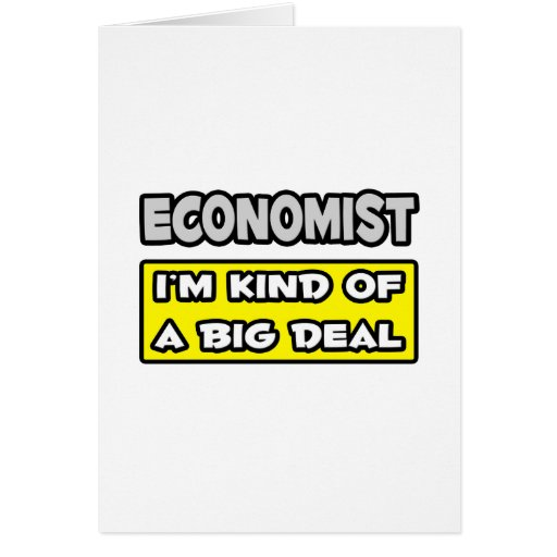 Economist .. I'm Kind of a Big Deal Greeting Card