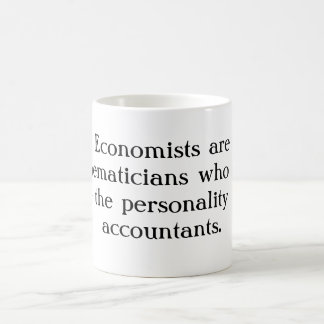 Economists are mathematicians who don't have th... classic white coffee mug