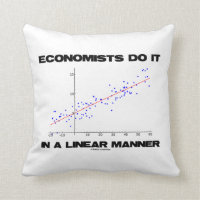Economists Do It In A Linear Manner (Regression) Throw Pillows