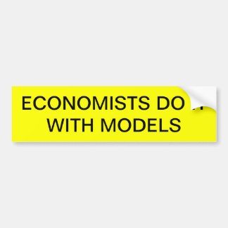 ECONOMISTS DO IT WITH MODELS Bumper sticker