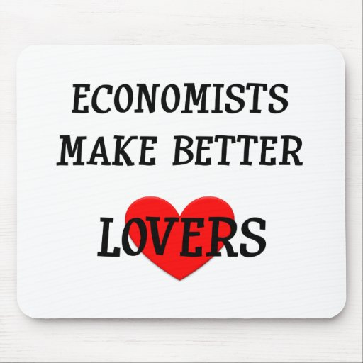 Economists Make Better Lovers Mousepads